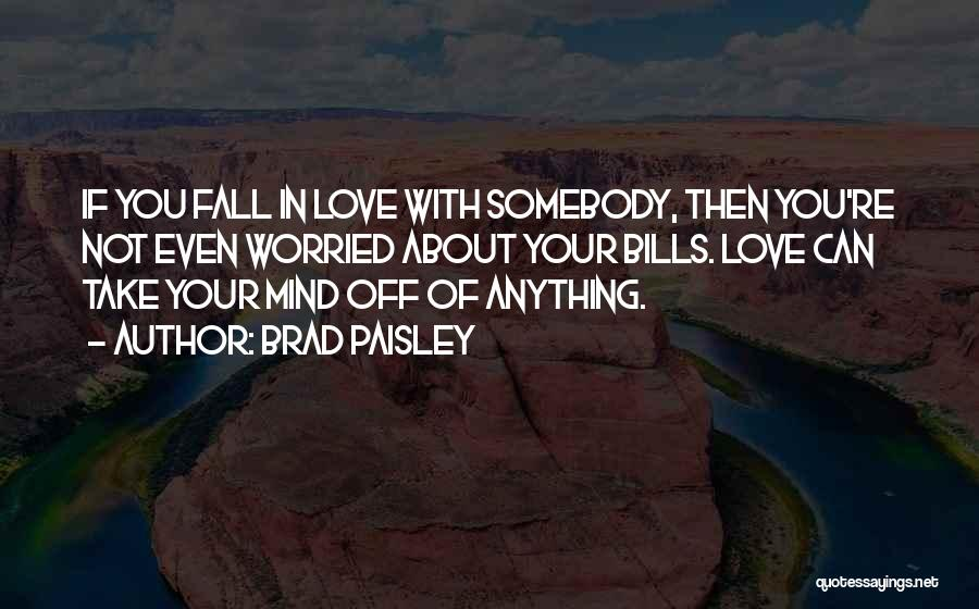 You're Not In Love Quotes By Brad Paisley