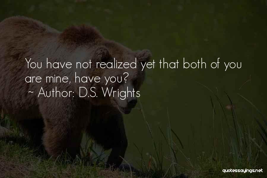You're Not Mine Yet Quotes By D.S. Wrights