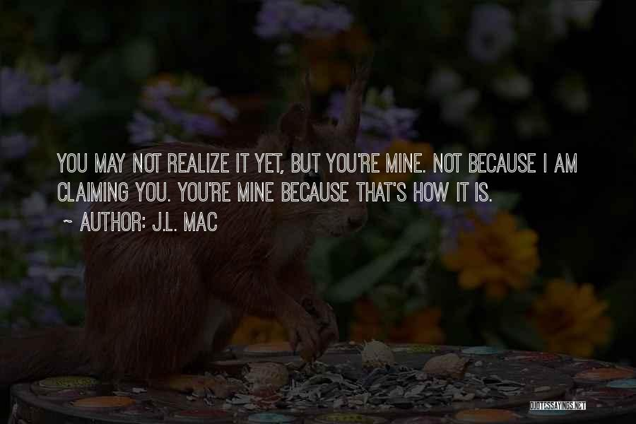 You're Not Mine Yet Quotes By J.L. Mac