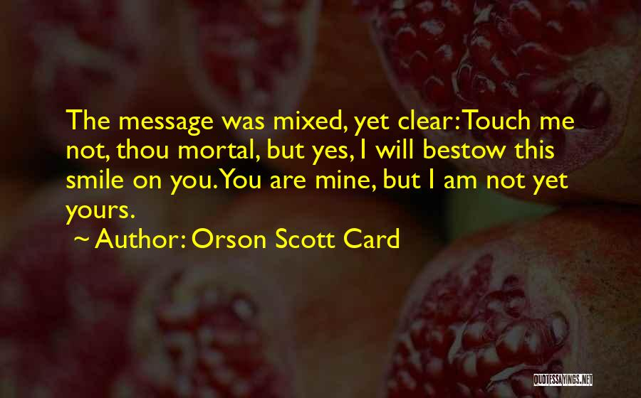 You're Not Mine Yet Quotes By Orson Scott Card