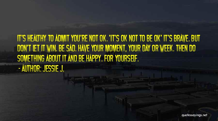 You're Not Ok Quotes By Jessie J.