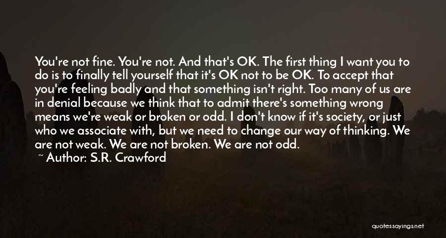 You're Not Ok Quotes By S.R. Crawford