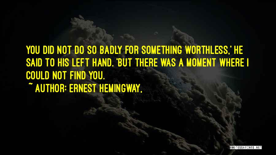 You're Not Worthless Quotes By Ernest Hemingway,