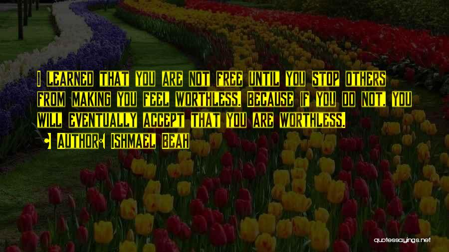 You're Not Worthless Quotes By Ishmael Beah