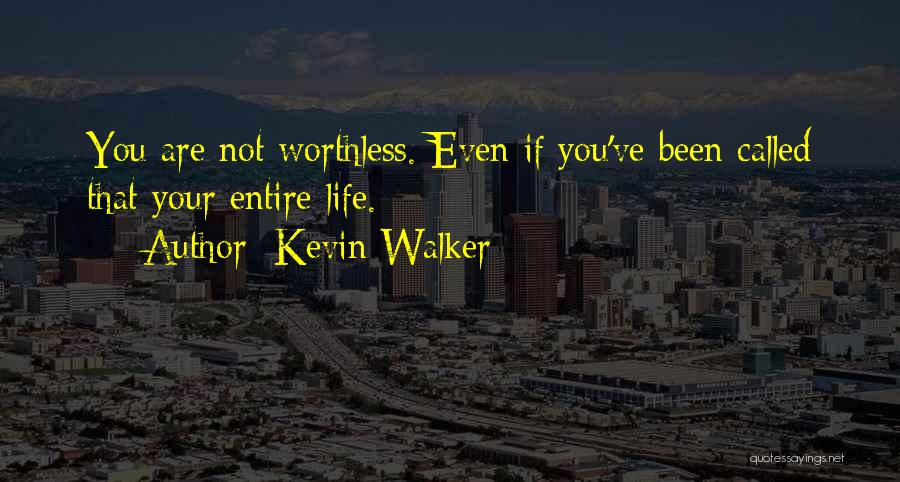 You're Not Worthless Quotes By Kevin Walker
