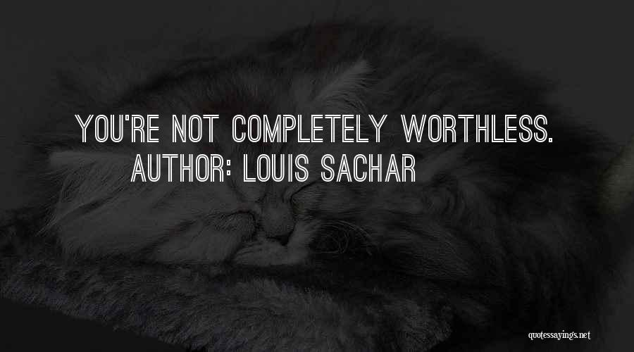 You're Not Worthless Quotes By Louis Sachar