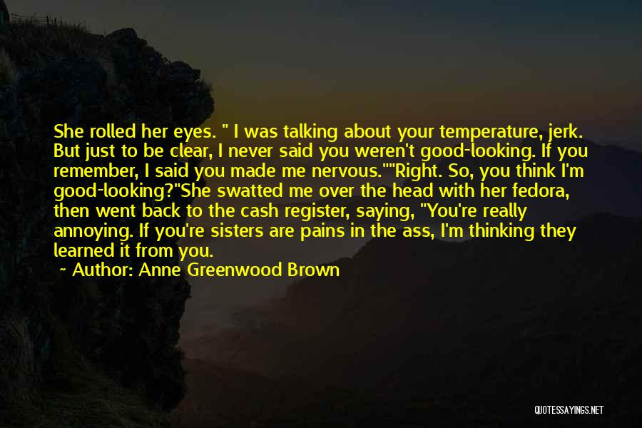You're So Annoying Quotes By Anne Greenwood Brown