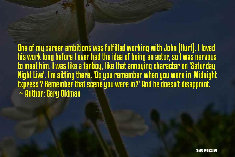You're So Annoying Quotes By Gary Oldman