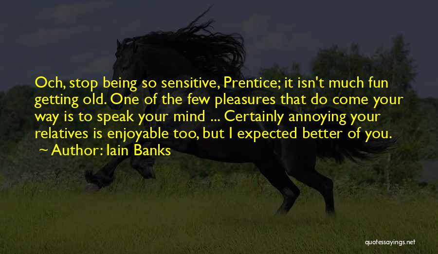 You're So Annoying Quotes By Iain Banks