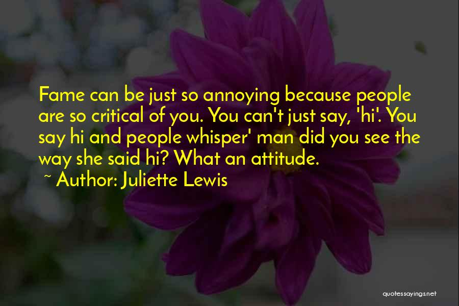 You're So Annoying Quotes By Juliette Lewis