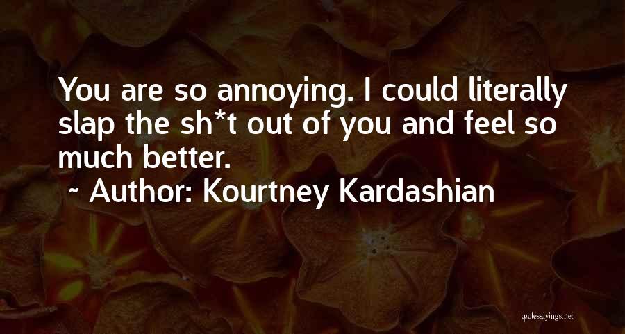 You're So Annoying Quotes By Kourtney Kardashian