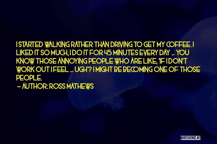 You're So Annoying Quotes By Ross Mathews
