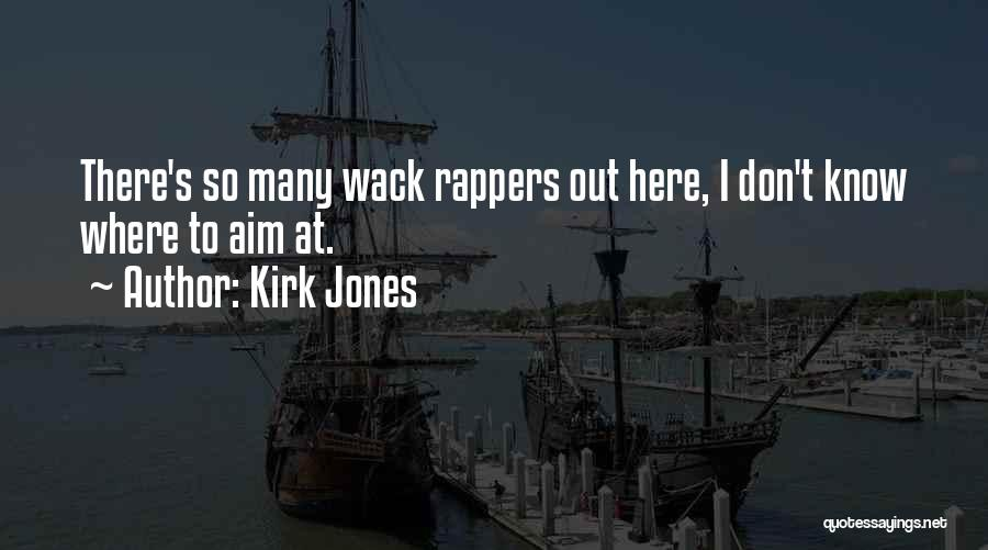 You're So Wack Quotes By Kirk Jones
