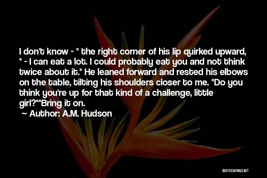 You're The Kind Of Girl Quotes By A.M. Hudson