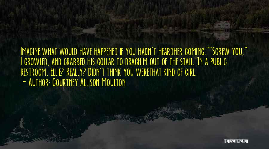 You're The Kind Of Girl Quotes By Courtney Allison Moulton