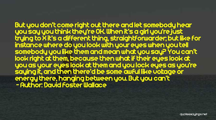 You're The Kind Of Girl Quotes By David Foster Wallace