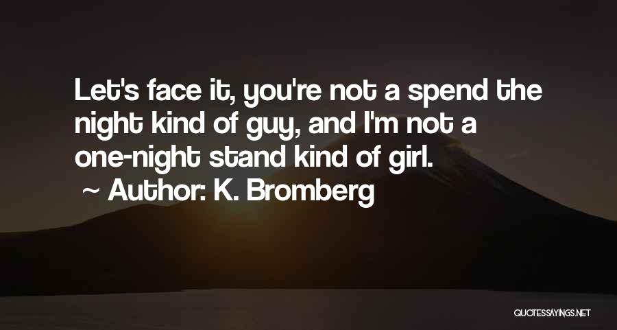 You're The Kind Of Girl Quotes By K. Bromberg