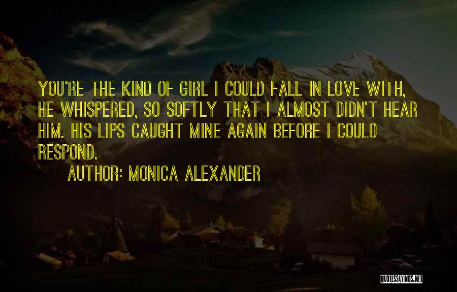 You're The Kind Of Girl Quotes By Monica Alexander
