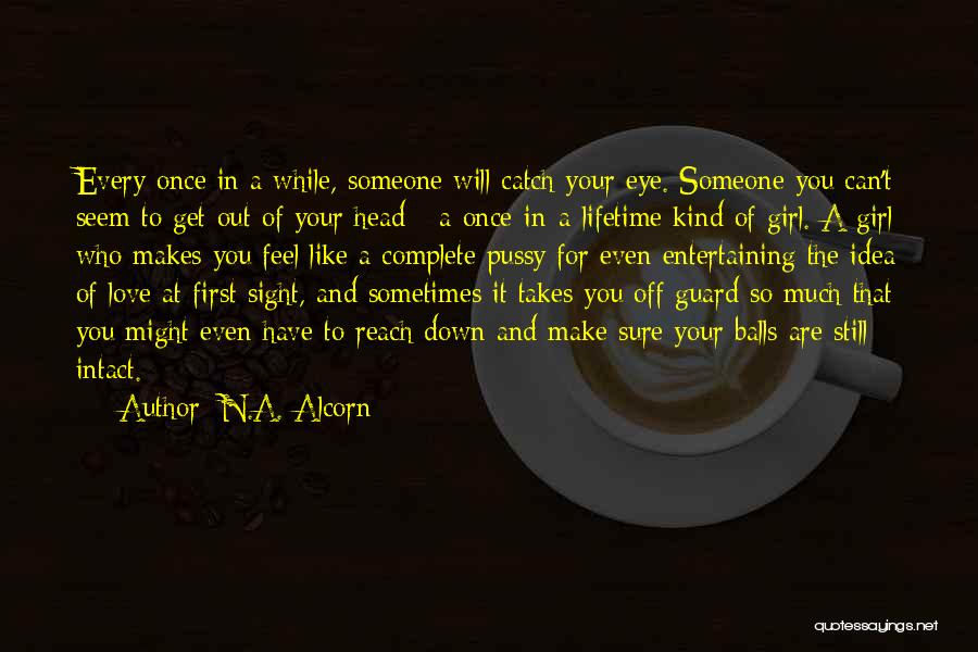 You're The Kind Of Girl Quotes By N.A. Alcorn
