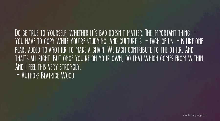 You're The Right One Quotes By Beatrice Wood