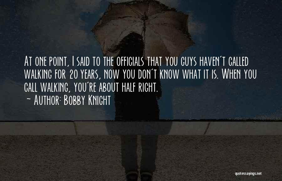 You're The Right One Quotes By Bobby Knight