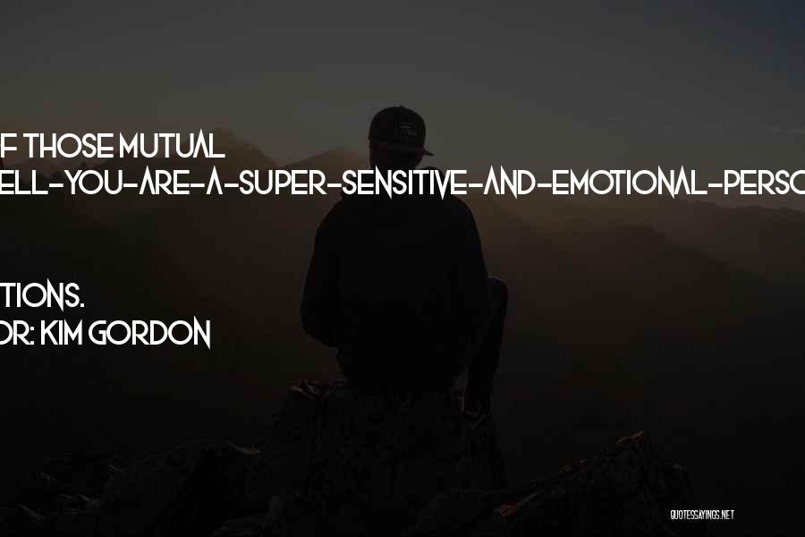 You're Too Sensitive Quotes By Kim Gordon