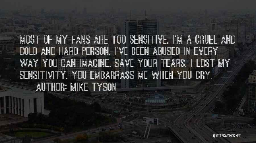 You're Too Sensitive Quotes By Mike Tyson