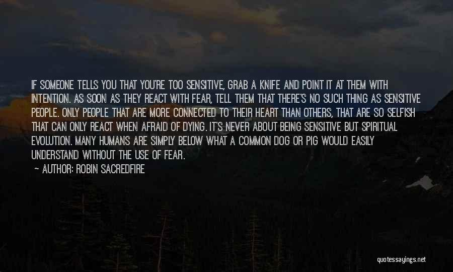 You're Too Sensitive Quotes By Robin Sacredfire