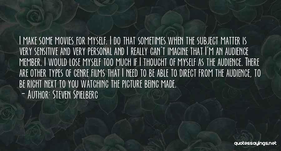 You're Too Sensitive Quotes By Steven Spielberg