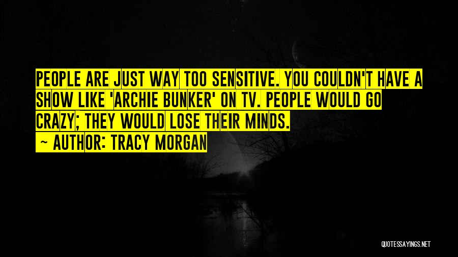 You're Too Sensitive Quotes By Tracy Morgan