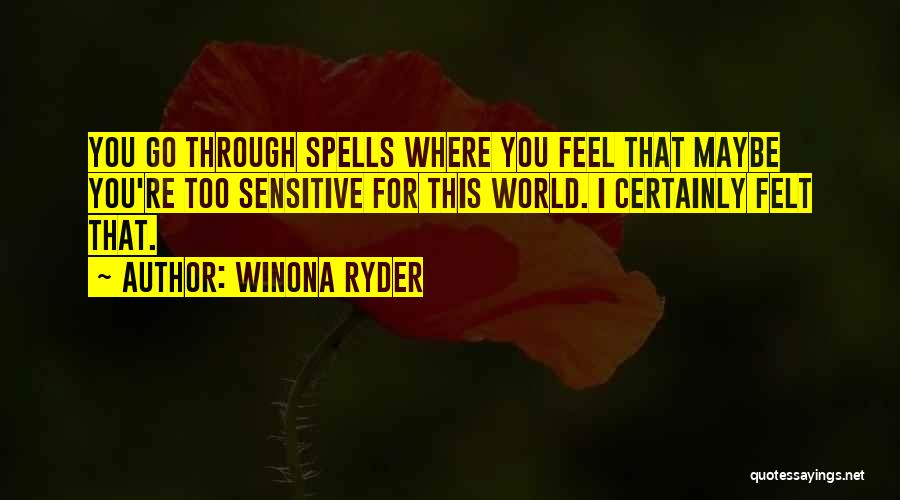 You're Too Sensitive Quotes By Winona Ryder