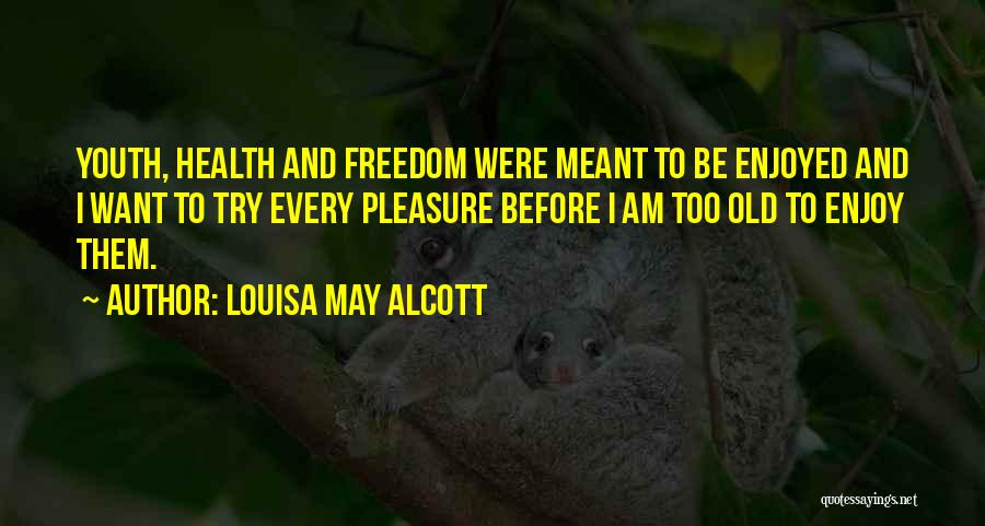 Youth And Freedom Quotes By Louisa May Alcott