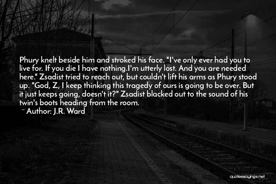 You've Lost Him Quotes By J.R. Ward