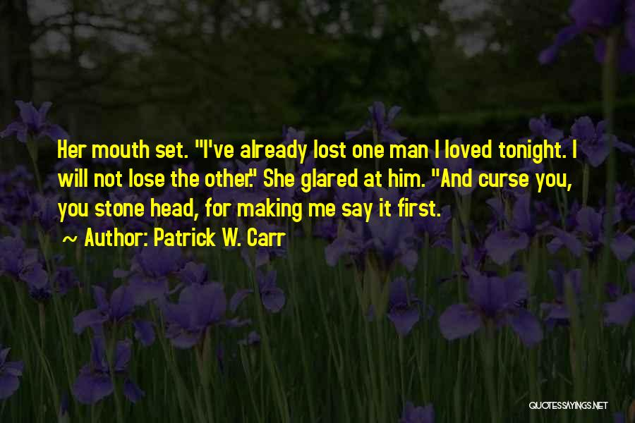 You've Lost Him Quotes By Patrick W. Carr
