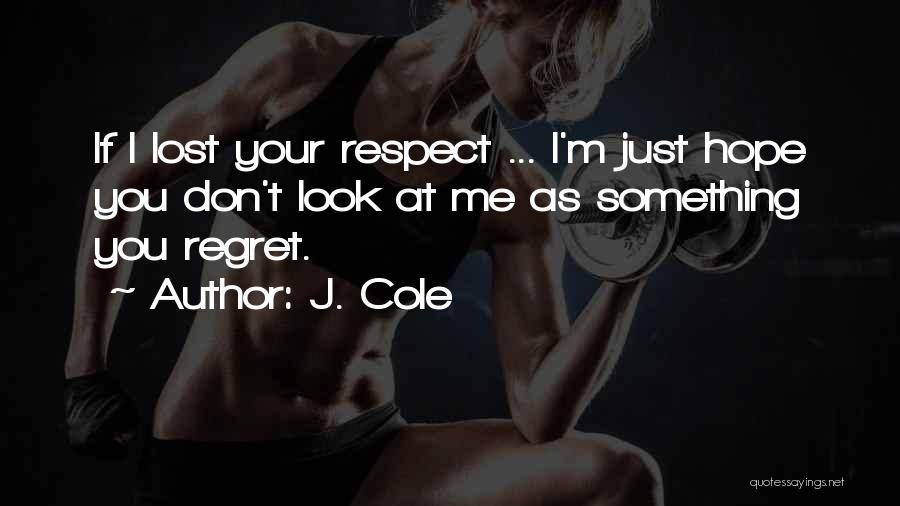 You've Lost My Respect Quotes By J. Cole