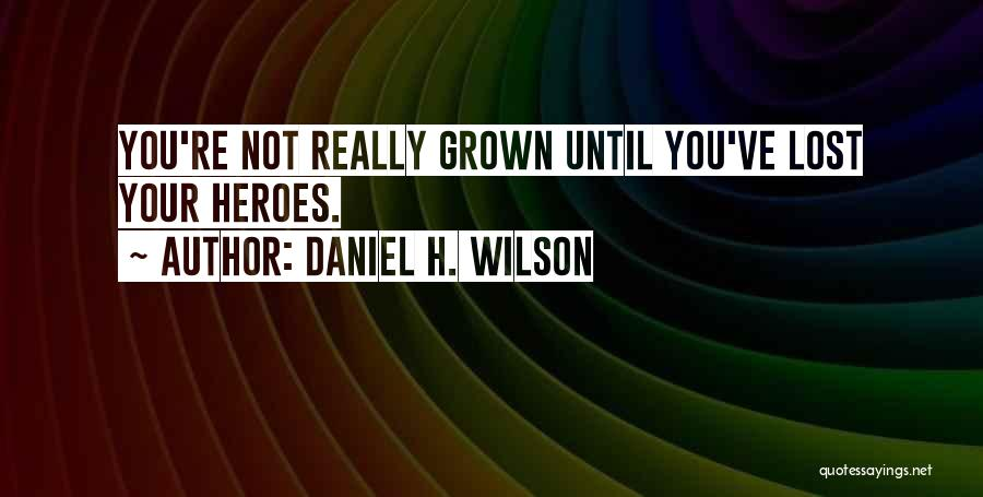You've Lost Quotes By Daniel H. Wilson