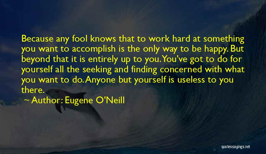 You've Only Got Yourself Quotes By Eugene O'Neill