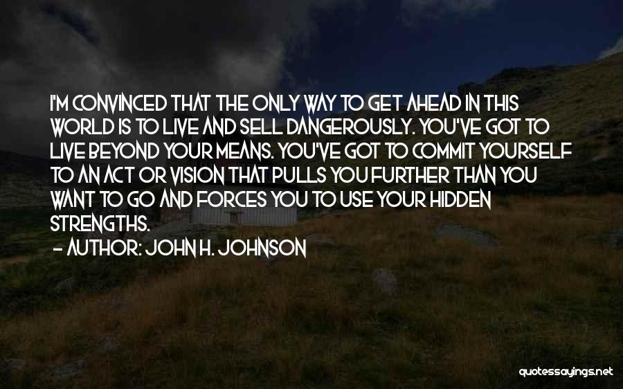 You've Only Got Yourself Quotes By John H. Johnson