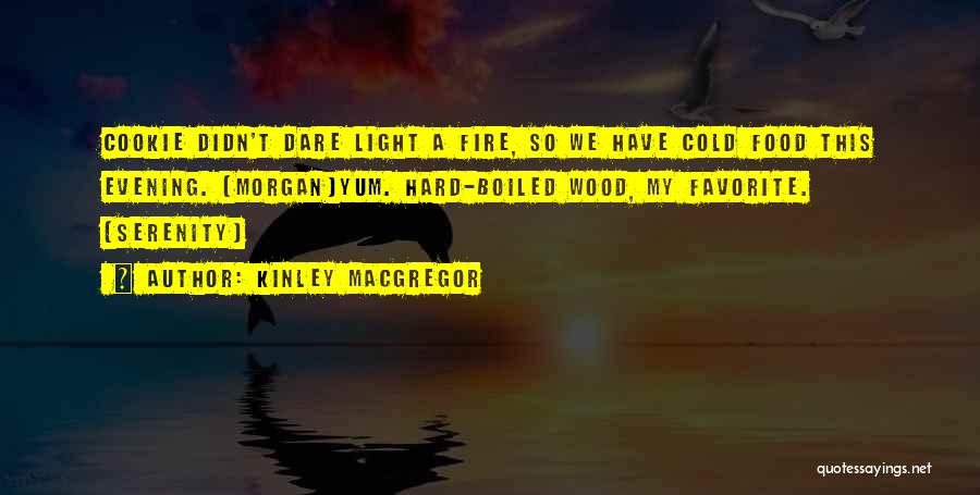 Yum Food Quotes By Kinley MacGregor