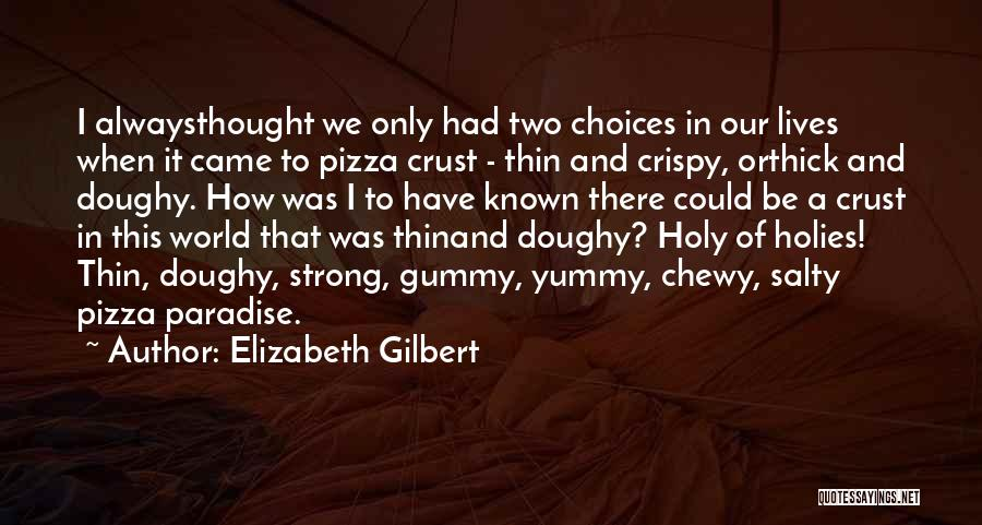 Yummy Pizza Quotes By Elizabeth Gilbert