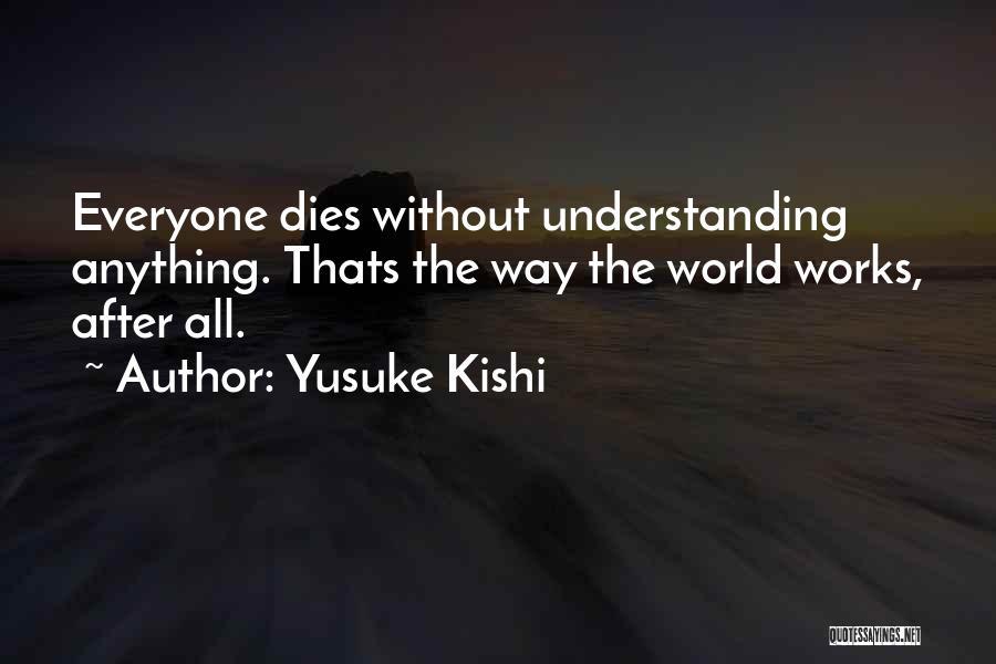 Yusuke Kishi Quotes 1449121