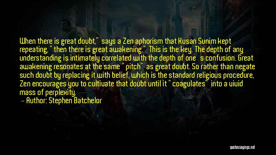 Zen Aphorism Quotes By Stephen Batchelor