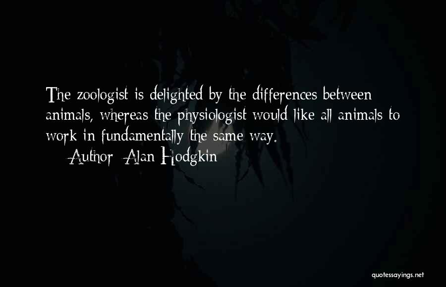 Zoology Quotes By Alan Hodgkin