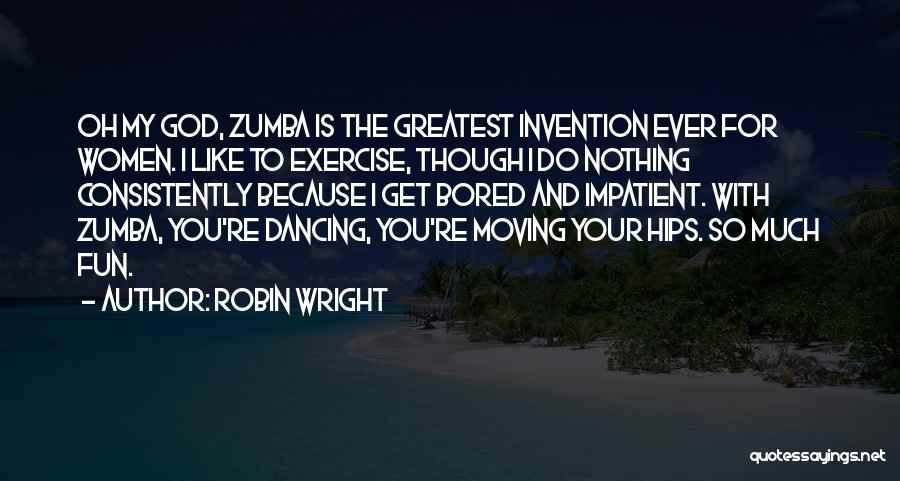 Zumba Quotes By Robin Wright